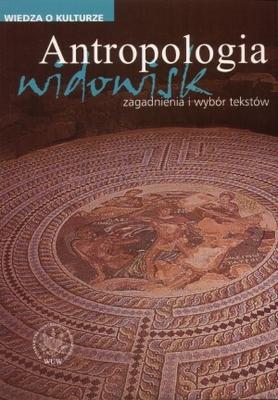 Antropologia widowisk. Zagadnienia i wybór tekstów